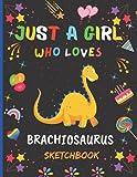 Just A girl Who Loves Brachiosaurus Sketchbook: New Adorable Brachiosaurus Sketchbook Gifts For Girls .Brachiosaurus Blank Paper Sketch Pad For ... and Doodling. Cute Christmas Gift Idea.v.2