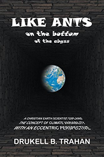 Like Ants on the Bottom of the Abyss: A Christian Earth Scientist Explains the Concept of Climate Variability with an Eccentric Perspective (English Edition)