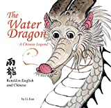 The Water Dragon: A Chinese Legend - English and Chinese Bilingual Text: A Chinese Legend - Retold in English and Chinese