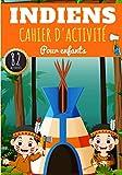 Cahier d'activité Indiens: Les Indiens Pour enfants 4-8 Ans   Livre D'activité Préscolaire Garçon & Fille de 82 Activités, Jeux et Puzzles sur les ... Labyrinthes, Mots mêlés enfant et Plus.