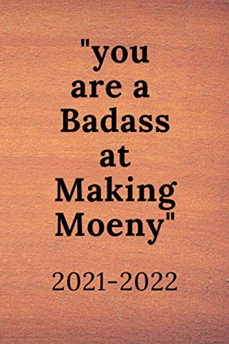 You are a Badass at Making Money 2021-2022: This Book Belongs to you,Nice Notebook Gift,Blank Lind , 120 pages, Size 6*9