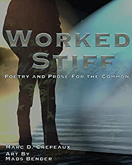 Worked Stiff: Poetry and Prose for the Common
