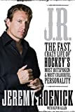 J.R.: The Fast, Crazy Life of Hockey's Most Outspoken and Most Colourful Personality - Jeremy Roenick