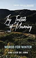 Joy Instead of Mourning: Words for Winter (Poetry for All Seasons)