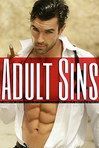Adult Sins - A Massive Collection of only the Hottest Adult Erotica Stories (English Edition)