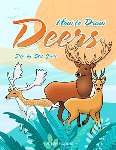 How to Draw Deers Step-by-Step Guide: Best Deer Drawing Book for You and Your Kids (English Edition)