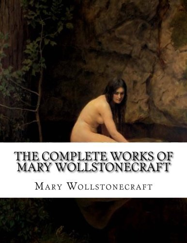 The Nearly Complete Works of Mary Wollstonecraft