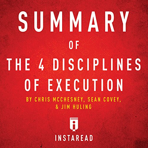 Summary of The 4 Disciplines of Execution by Chris McChesney, Sean Covey, and Jim Huling cover art