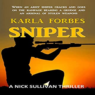 Sniper     A Nick Sullivan Thriller (The Nick Sullivan series, Book 3)              By:                                                                                                                                 Karla Forbes                               Narrated by:                                                                                                                                 Craig Bowles                      Length: 10 hrs and 24 mins     10 ratings     Overall 4.3