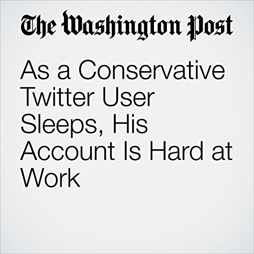 As a Conservative Twitter User Sleeps, His Account Is Hard at Work copertina