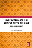 Underworld Gods in Ancient Greek Religion: Death and Reciprocity (Routledge Monographs in Classical Studies)
