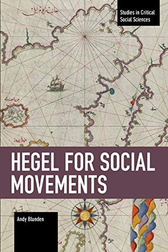 Hegel for Social Movements (Studies in Critical Social Science)