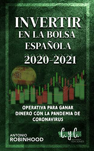 Invertir en la bolsa española 2020 2021: Operativa para ganar dinero con la pandemia de coronavirus (Inversiones en bolsa con inteligencia nº 2)