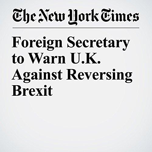 Foreign Secretary to Warn U.K. Against Reversing Brexit copertina
