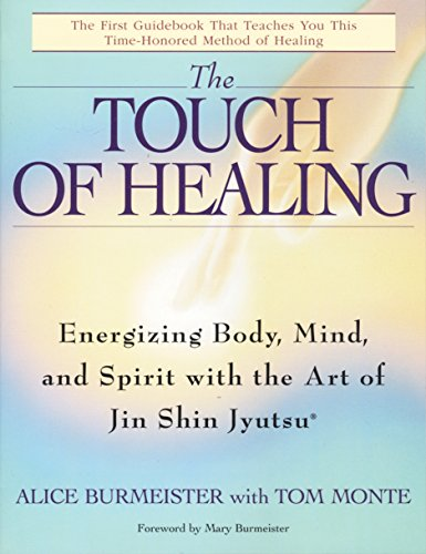 Compare Textbook Prices for The Touch of Healing: Energizing the Body, Mind, and Spirit With Jin Shin Jyutsu Illustrated Edition ISBN 9780553377842 by Burmeister, Alice,Monte, Tom