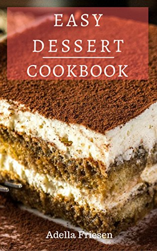 Easy Dessert Cookbook Delicious Dessert Recipes You Can Easily Make At Home Kindle Edition By Friesen Adella Cookbooks Food Wine Kindle Ebooks Amazon Com