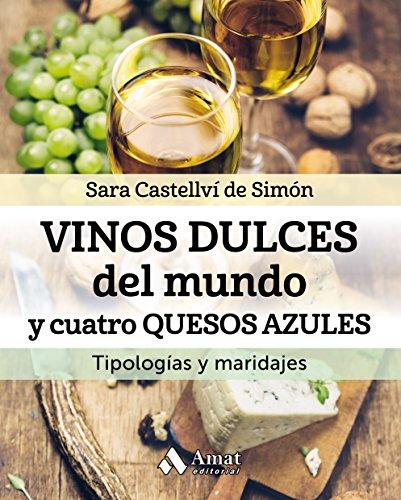 Vinos dulces del mundo y cuatro quesos azules: Tipología y maridajes (Spanish Edition)
