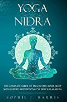 yoga nidra: The Complete Guide to Transform Your Sleep with Guided Meditations for Deep Relaxation