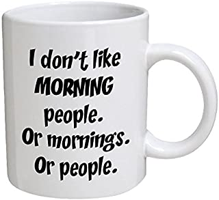 Funny Mug - I don't like morning people. Or mornings. Or people - 11 OZ Coffee Mugs - Funny Inspirational and sarcasm - By...