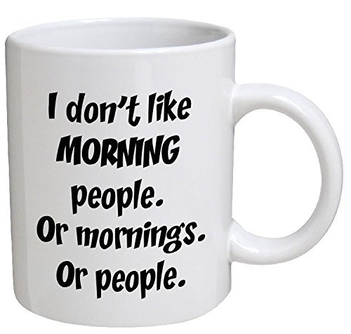 Funny Mug - I don't like morning people. Or mornings. Or people - 11 OZ Coffee Mugs - Funny Inspirational and sarcasm - By A Mug To Keep TM