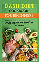 Dash Diet Cookbook for Beginners: 250 Healthy Low-Sodium simple Recipes to help you Lower Your Blood Pressure. Meal Prep 2021-2022 to boost your immune system and lose weight