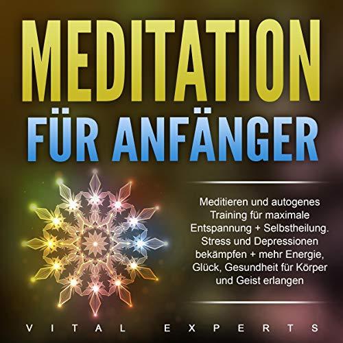 Meditation für Anfänger: Meditieren und autogenes Training für maximale Entspannung und Selbstheilung. Titelbild