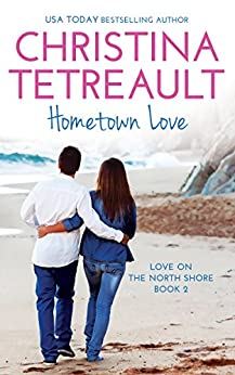 Hometown Love (Love on the North Shore Book 2) by [Christina Tetreault]