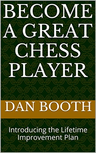 Become a Great Chess Player: Introducing the Lifetime Improvement Plan (English Edition)