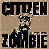 Songtexte von The Pop Group - Citizen Zombie