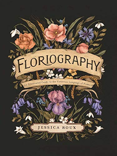 Compare Textbook Prices for Floriography: An Illustrated Guide to the Victorian Language of Flowers  ISBN 0050837434844 by Roux, Jessica