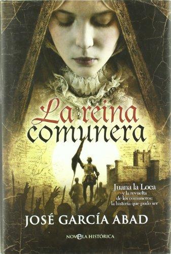 La Reina comunera - Juana la loca y la revuelta de los comuneros (Novela Historica(la Esfera))