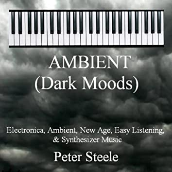 Ambient (Dark Moods) - Electronica, Ambient, New Age, Easy Listening & Synthesizer Music
