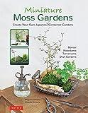 Miniature Moss Gardens: Create Your Own Japanese Container Gardens (Bonsai, Kokedama, Terrariums & Dish Gardens) (English Edition)