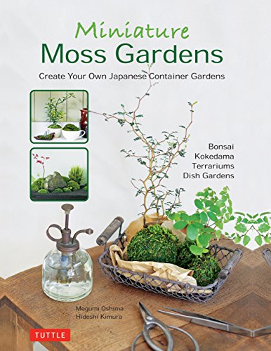 Miniature Moss Gardens: Create Your Own Japanese Container Gardens (Bonsai, Kokedama, Terrariums & Dish Gardens) (English Edition)
