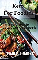 Keto For Foodies: The Ultimate Low-Carb Cookbook
