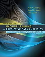 Fundamentals of Machine Learning for Predictive Data Analytics: Algorithms, Worked Examples, and Case Studies (The MIT Press)