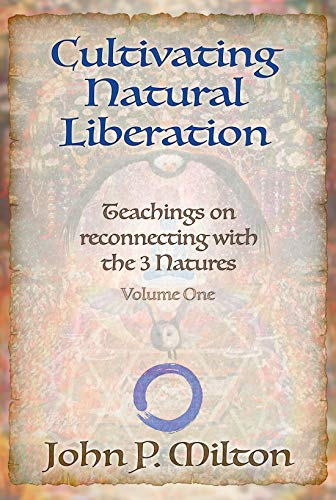 Cultivating Natural Liberation: Teachings on reconnecting with the 3 Natures, Volume One