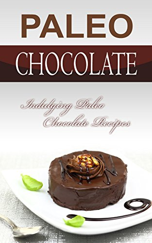 Paleo Chocolate: Indulging Paleo Chocolate Recipes (English Edition)