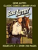 Gene Autry: Classic Comics Library #143: Over 350 Pages of Western Comic Action -- Issues #1-7 -- All Stories - No Ads