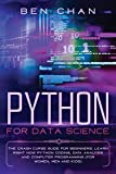 Python For Data Science: The Crash Curse Guide for Beginners. Learn Right Now Python Coding, Data Analysis, and Computer Programming (for Women, Men and Kids)