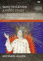 Sanctification a Video Study: 20 Lessons on the Biblical and Doctrinal Significance of Sanctification [DVD]