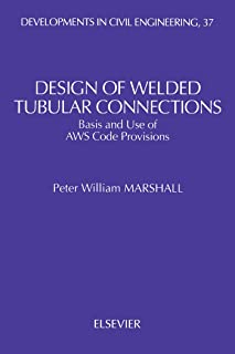 Design of Welded Tubular Connections: Basis and Use of AWS Code Provisions (Developments in Civil Engineering Book 37)