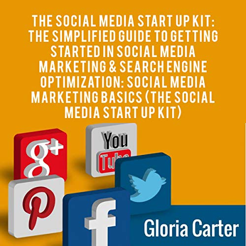The Social Media Start Up Kit: The Simplified Guide to Getting Started in Social Media Marketing & Search Engine Optimization audiobook cover art