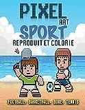 PIXEL ART - SPORT - Reproduit et colorie, FOOTBALL, BASKETBALL, BOXE, TENNIS: Cahier de coloriage enfant de 8 à 11 ans, Cahier de jeu à la maison, ... pixel art pour enfants, livre de vacance
