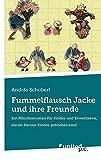 Fummelflausch Jacke und Ihre Freunde: Ein Mrchenroman Fr Kinder Und Erwachsene, Die Im Herzen Kinder Geblieben Sind (German Edition)