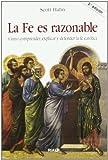 Fe es razonable, la. Como comprender La: Cómo comprender, explicar y defender la fe católica (Religión. Fuera de Colección)