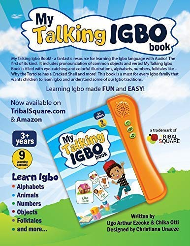 My Talking Igbo Book, Press Play & Listen; A vividly illustrated Igbo Children's learning toy sound book. It has alphabets, numbers, body parts, family, occupations, cultural titbits, folktales, etc.