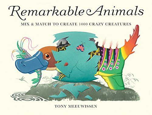 Remarkable Animals: Mix & Match to Create 1000 Crazy Creatures