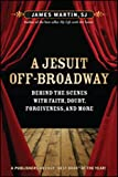 A Jesuit Off-Broadway: Behind the Scenes with Faith, Doubt, Forgiveness, and More - James Martin