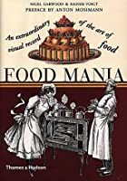Food Mania: An Extraordinary Visual R